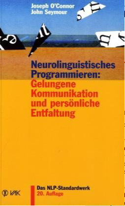 NLP – Neurolinguistisches Programmieren: Gelungene Kommunikation und persönliche Entfaltung