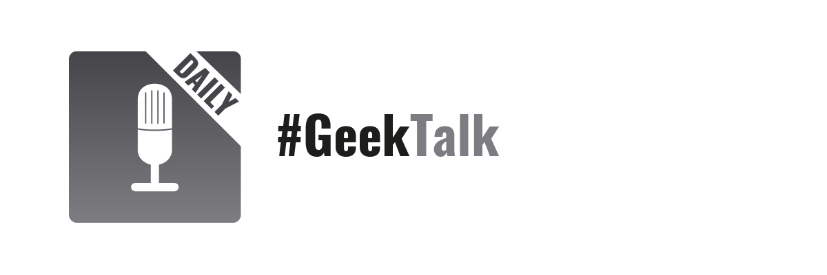 #GeekTalk Daily – neues Podcast Format